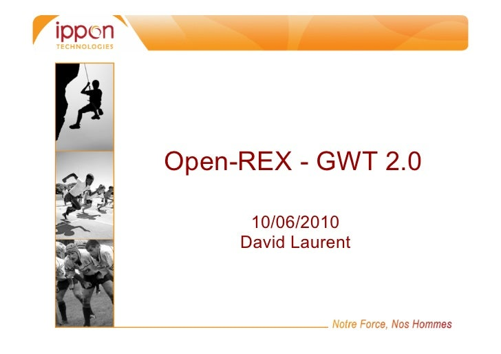 Open-REX - GWT 2.0      10/06/2010     David Laurent