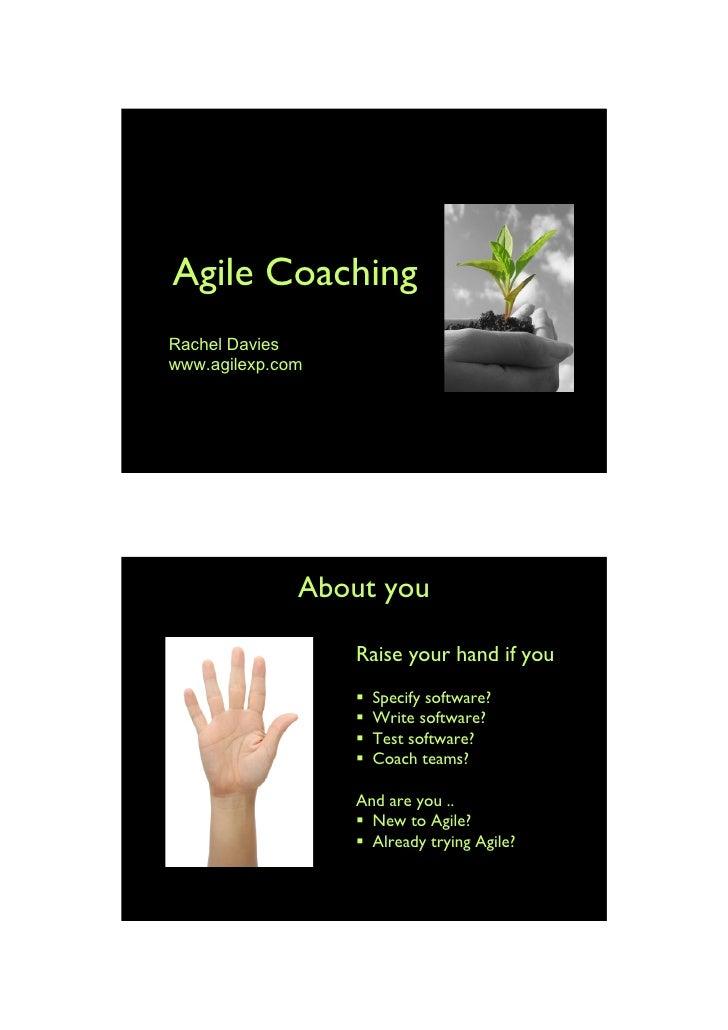Agile Coaching Rachel Davies www.agilexp.com                   About you                    Raise your hand if you        ...