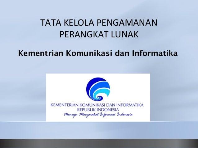 TATA KELOLA PENGAMANAN PERANGKAT LUNAK Kementrian Komunikasi dan Informatika