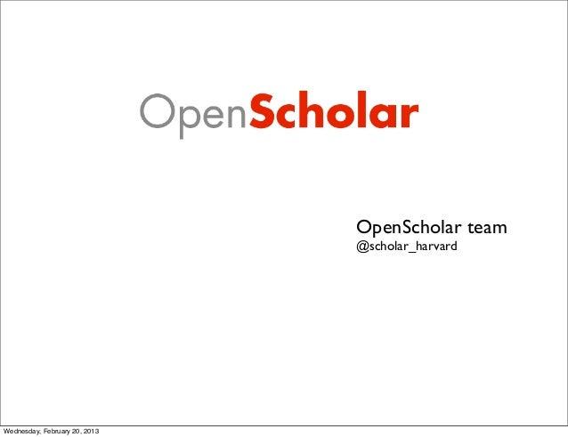 OpenScholar team                               @scholar_harvardWednesday, February 20, 2013