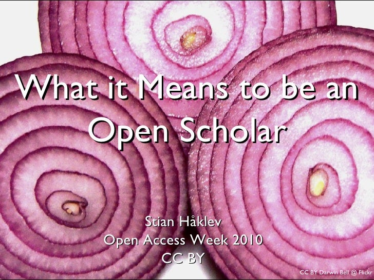 What it Means to be an  Open Scholar StianHåklev Open Access Week 2010 CC BY CC BY Darwin Bell @ Flickr