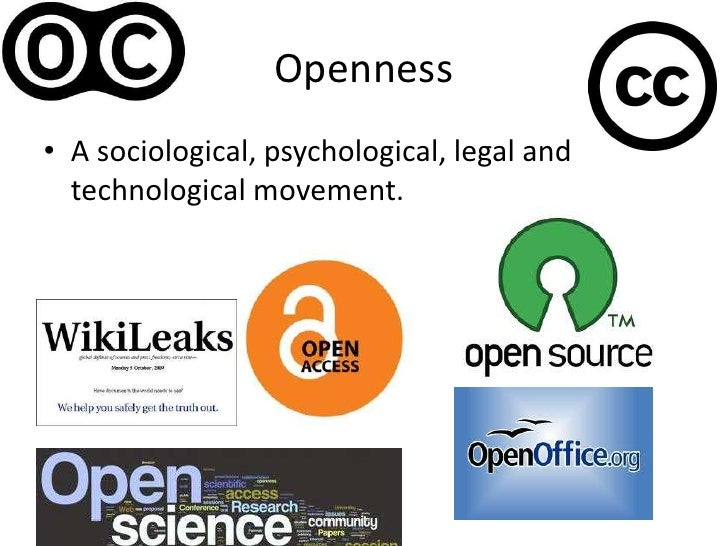 Openness: A sociological, psychological, legal and technological movement.