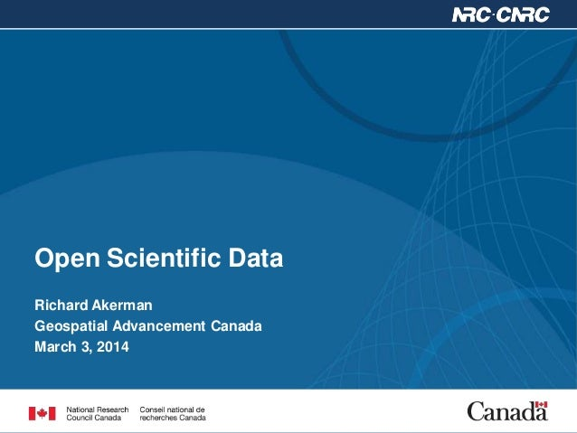 Open Scientific Data Richard Akerman Geospatial Advancement Canada March 3, 2014