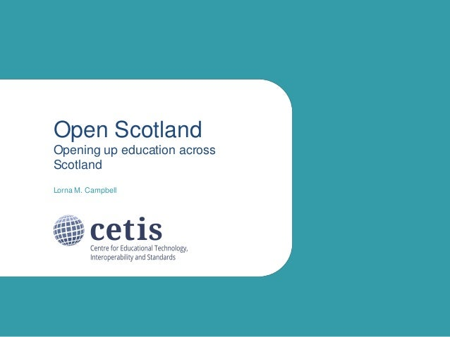 Open Scotland Opening up education across Scotland Lorna M. Campbell