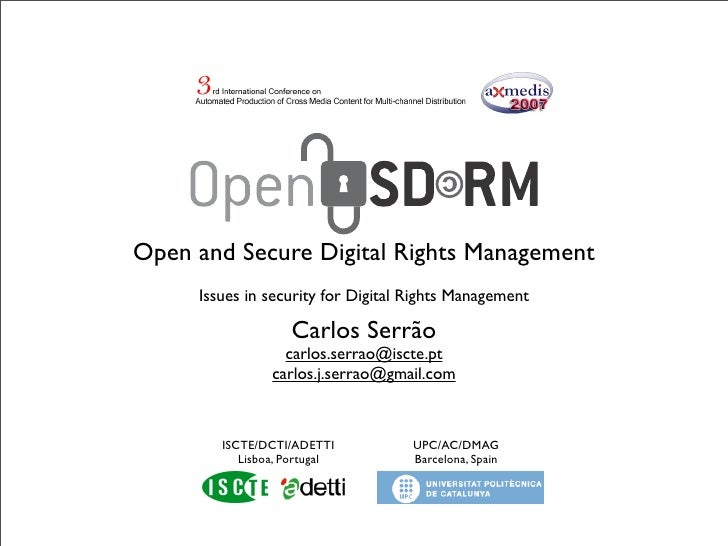 Open and Secure Digital Rights Management      Issues in security for Digital Rights Management                     Carlos...