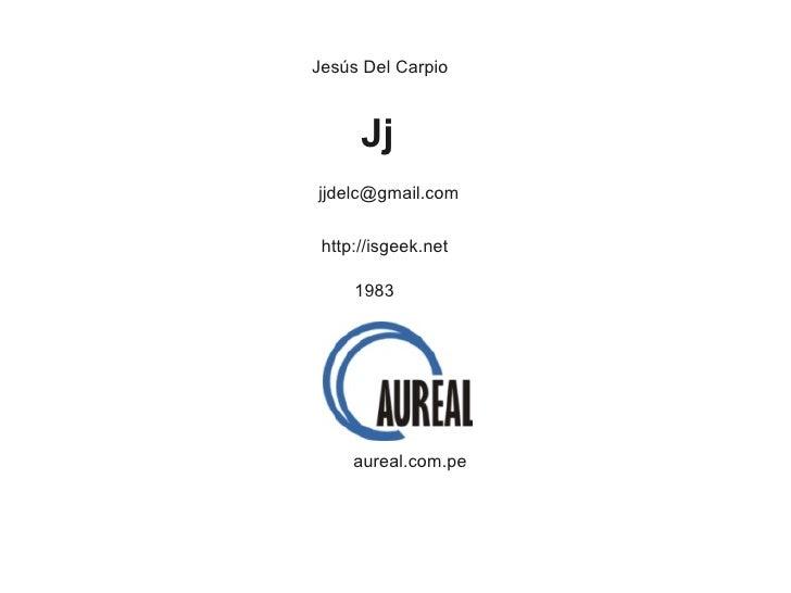 Jesús Del Carpio          Jj jjdelc@gmail.com    http://isgeek.net       1983          aureal.com.pe