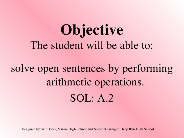 Objective The student will be able to: <ul><li>solve open sentences by performing arithmetic operations. </li></ul><ul><li...