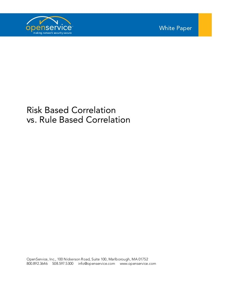 White Paper   making network security secureRisk Based Correlationvs. Rule Based CorrelationOpenService, Inc., 100 Nickers...