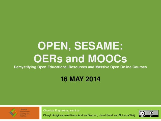 OPEN, SESAME: OERs and MOOCs Demystifying Open Educational Resources and Massive Open Online Courses 16 MAY 2014 Chemical ...