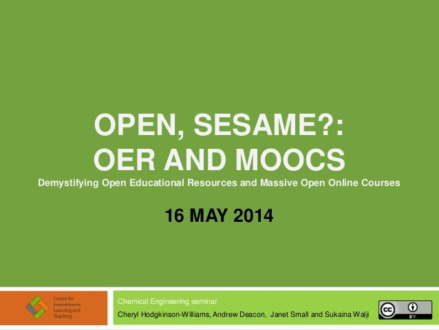 OPEN, SESAME?: OER AND MOOCS Demystifying Open Educational Resources and Massive Open Online Courses 16 MAY 2014 Chemical ...