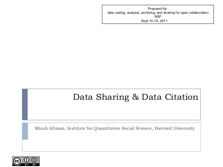 Data Sharing & Data Citation Micah Altman, Institute for Quantitative Social Science, Harvard University Prepared for  dat...