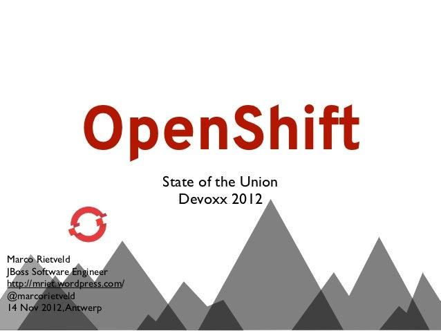 OpenShift                              State of the Union                                 Devoxx 2012Marco RietveldJBoss S...