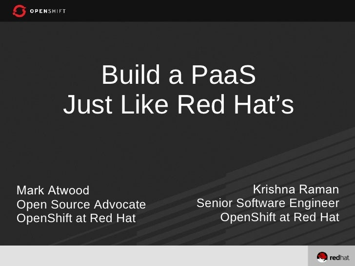 Build a PaaS       Just Like Red Hat'sMark Atwood                     Krishna RamanOpen Source Advocate   Senior Software ...