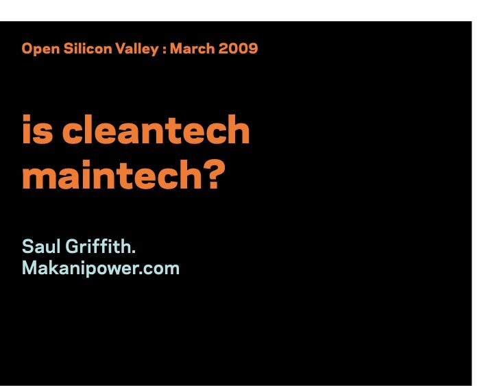 OPEN Silcon Valley - Clean-tech is Main-tech:  How do you fit in the Green Economy - March 2009
