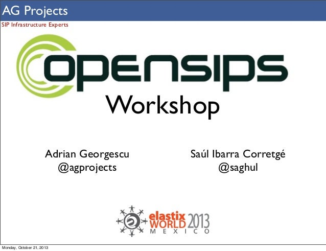 AG Projects SIP Infrastructure Experts  Workshop Adrian Georgescu @agprojects  Monday, October 21, 2013  Saúl Ibarra Corre...