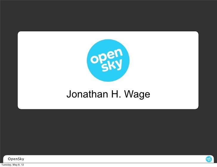 Jonathan H. Wage     OpenSkyTuesday, May 8, 12
