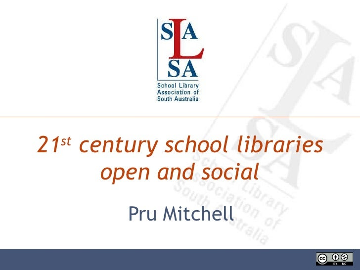 21 st  century school libraries   open and social Pru Mitchell