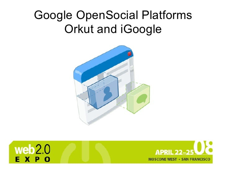 Google Open Social Platforms: Orkut and iGoogle - Web 2.0 Expo San Francisco 2008