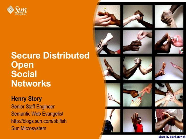 Secure Distributed Open  Social  Networks <ul><li>Henry Story </li></ul><ul><ul><li>Senior Staff Engineer </li></ul></ul><...