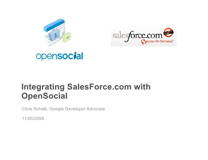Integrating SalesForce.com with OpenSocial Chris Schalk, Google Developer Advocate  11/05/2008