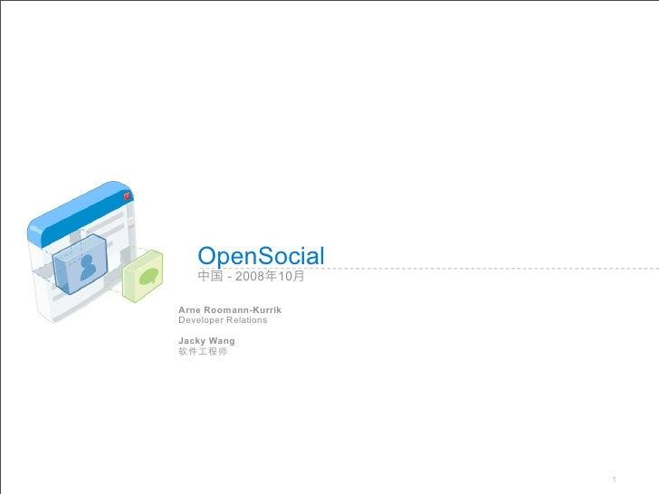 OpenSocial         - 2008    10  Arne Roomann-Kurrik Developer Relations  Jacky Wang                            1