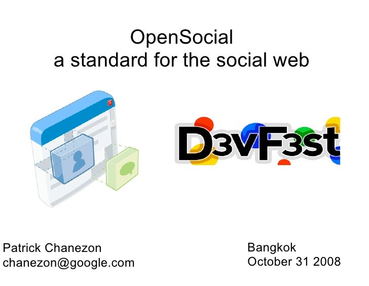 OpenSocial        a standard for the social web     Patrick Chanezon            Bangkok chanezon@google.com         Octobe...