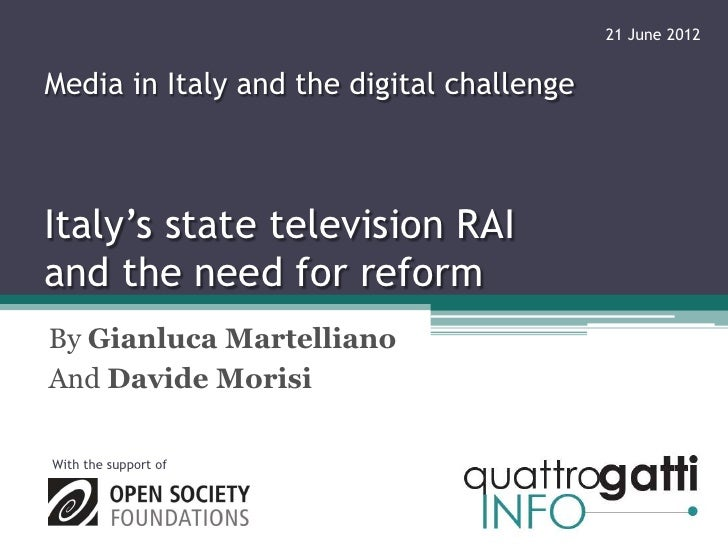 21 June 2012Media in Italy and the digital challengeItaly's state television RAIand the need for reformBy Gianluca Martell...