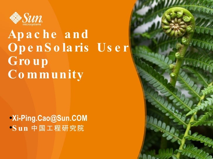 Apache and OpenSolaris User Group Community <ul><li>[email_address] </li></ul><ul><li>Sun 中国工程研究院 </li></ul>
