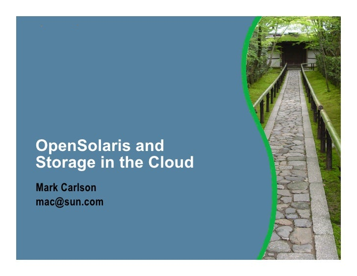 OpenSolaris andStorage in the CloudMark Carlsonmac@sun.com
