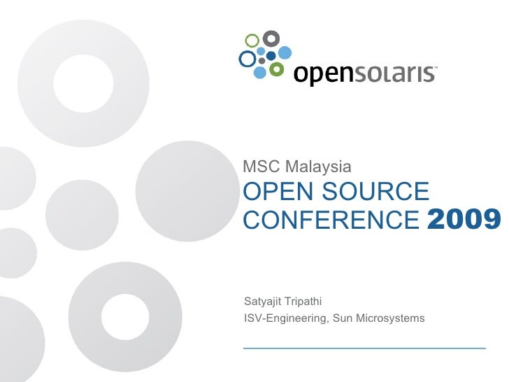 OPEN SOURCE CONFERENCE  2009 MSC Malaysia Satyajit Tripathi ISV-Engineering, Sun Microsystems