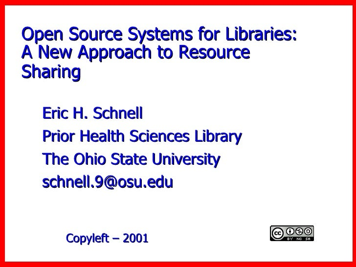 Open Source Systems for Libraries: A New Approach to Resource Sharing   Eric H. Schnell  Prior Health Sciences Library The...