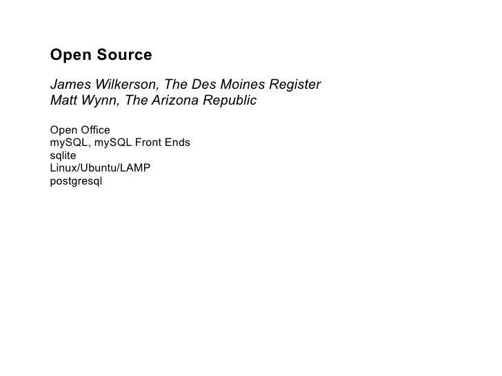 Open Source  James Wilkerson, The Des Moines Register Matt Wynn, The Arizona Republic Open Office mySQL, mySQL Front Ends ...