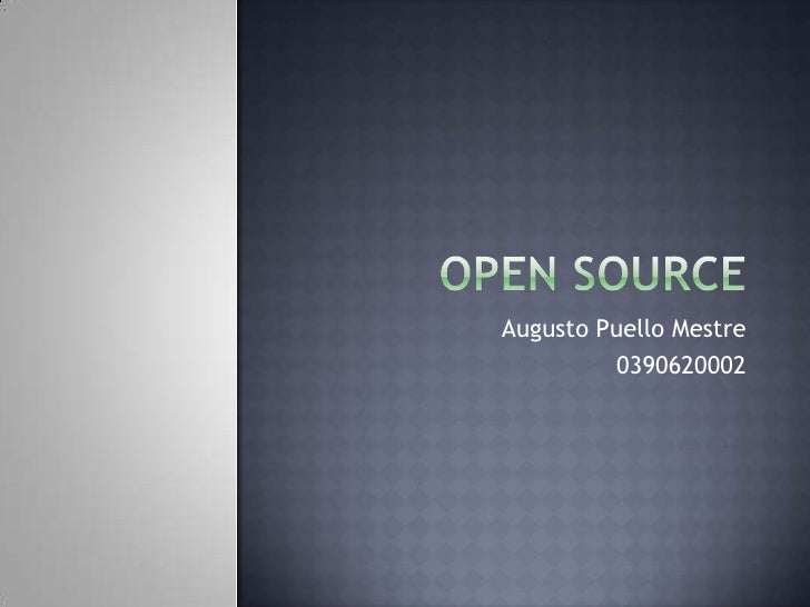 OPEN SOURCE<br />Augusto Puello Mestre<br />0390620002<br />