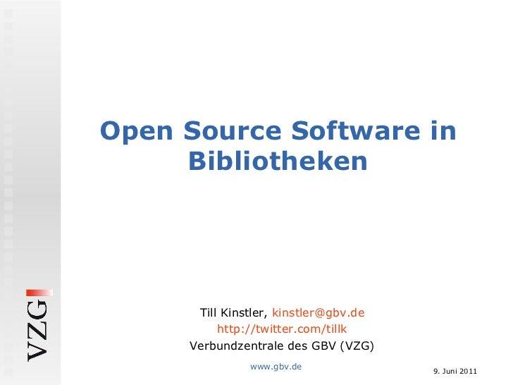 <ul>Open Source Software in Bibliotheken </ul><ul>Till Kinstler,  [email_address] </ul><ul>http://twitter.com/tillk </ul><...