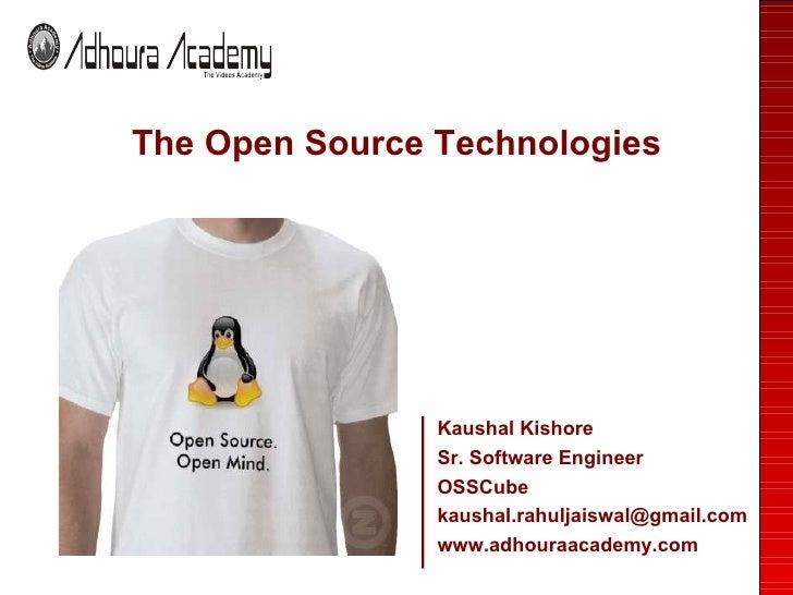 <ul><li>The Open Source Technologies </li></ul>Kaushal Kishore Sr. Software Engineer OSSCube [email_address] www.adhouraac...