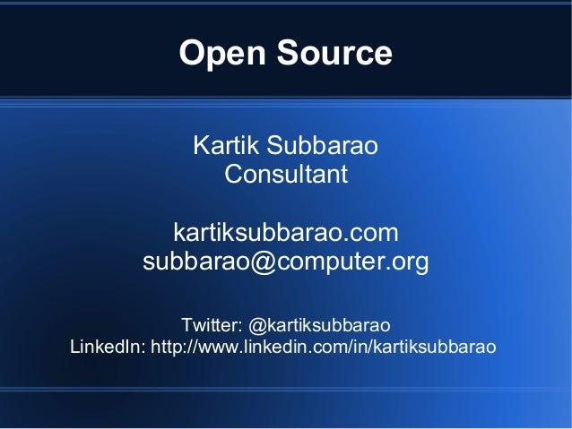 Open Source              Kartik Subbarao                Consultant          kartiksubbarao.com        subbarao@computer.or...