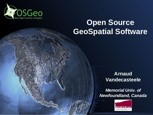 Open SourceGeoSpatial Software           Arnaud        Vandecasteele        Memorial Univ. of      Newfoundland, Canada