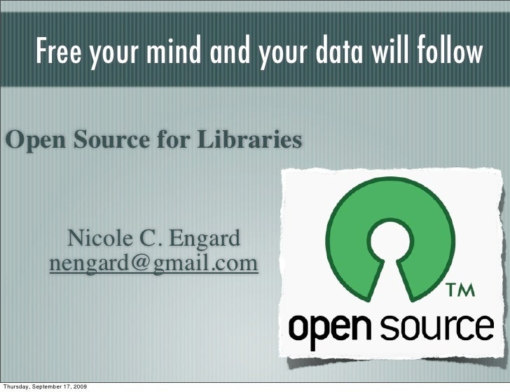 Free your mind and your data will follow  Open Source for Libraries                   Nicole C. Engard                neng...
