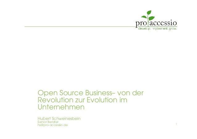 Open Source Business– von der Revolution zur Evolution im Unternehmen Hubert Schweinesbein Senior Berater hs@pro-accessio....