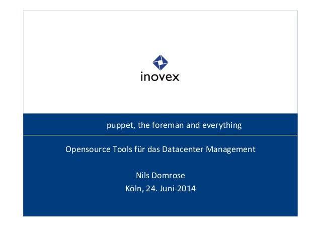 puppet,  the  foreman  and  everything  Opensource  Tools  für  das  Datacenter  Management  Nils  Domrose  Köln,  24.  Ju...