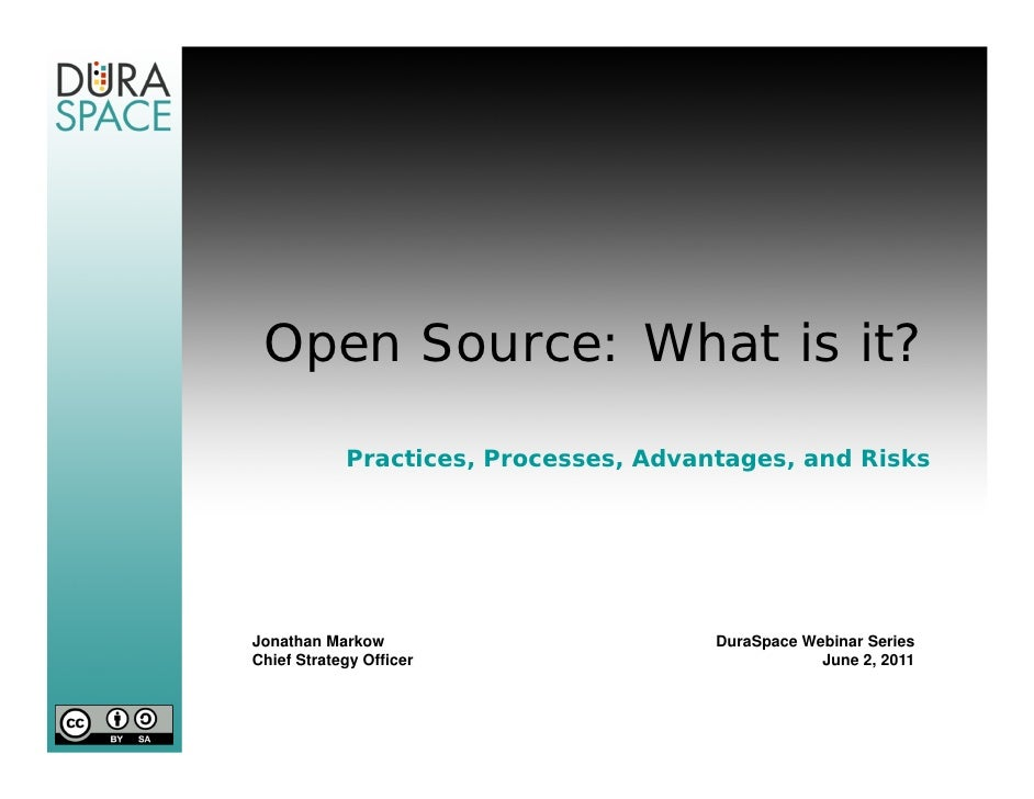 Open Source: What is it?            Practices, Processes, Advantages, and RisksJonathan Markow                        Dura...