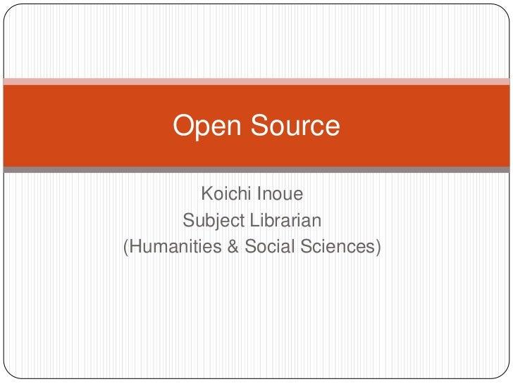 Open Source         Koichi Inoue     Subject Librarian(Humanities & Social Sciences)