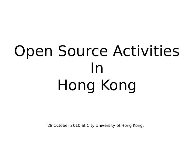 Open Source Activities In Hong Kong 28 October 2010 at City University of Hong Kong.