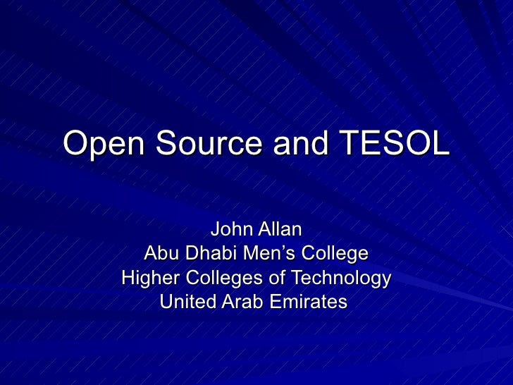 Open Source and TESOL John Allan Abu Dhabi Men's College Higher Colleges of Technology United Arab Emirates