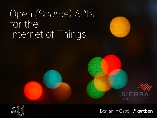 Open (Source) APIs for the Internet of Things  Benjamin Cabé | @kartben http://www.flickr.com/photos/jason-samfield/61375884...