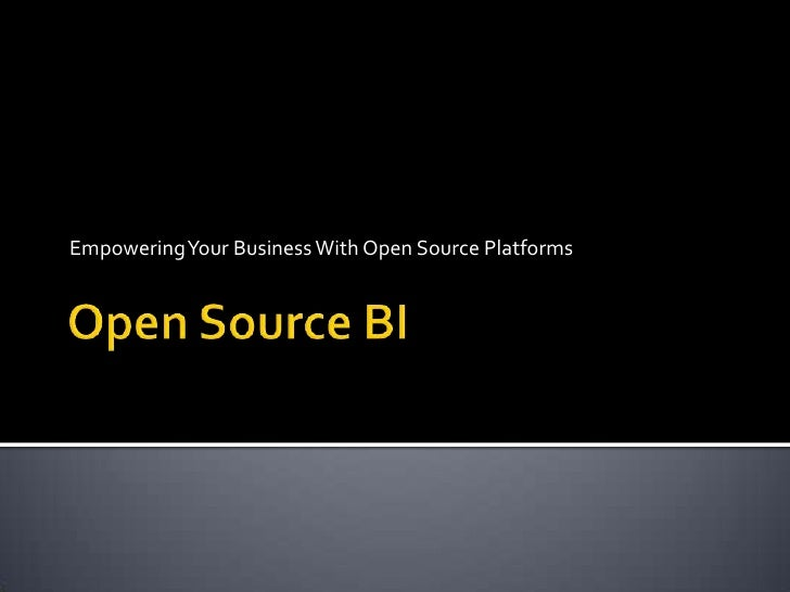 Open Source BI<br />Empowering Your Business With Open Source Platforms<br />