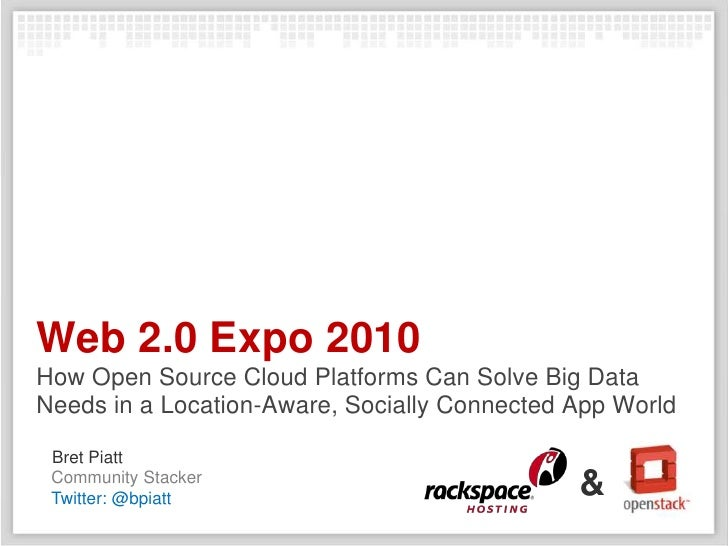 Web 2.0 Expo 2010How Open Source Cloud Platforms Can Solve Big Data Needs in a Location-Aware, Socially Connected App Worl...