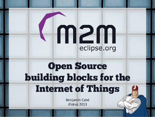 Open Sourcebuilding blocks for the  Internet of Things        Benjamin Cabé          JFokus 2013