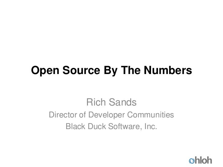 Open Source By The Numbers           Rich Sands  Director of Developer Communities       Black Duck Software, Inc.