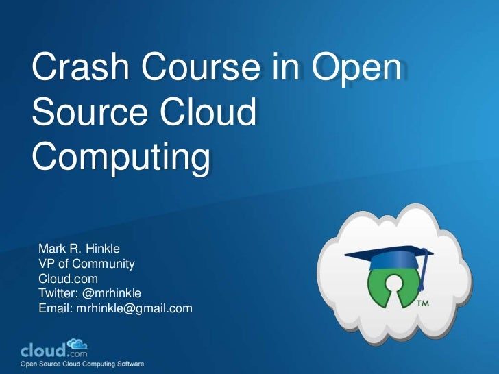 Crash Course in Open Source Cloud Computing<br />Mark R. Hinkle<br />VP of Community <br />Cloud.com<br />Twitter: @mrhink...